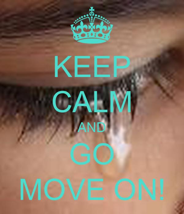 KEEP CALM AND GO MOVE ON!