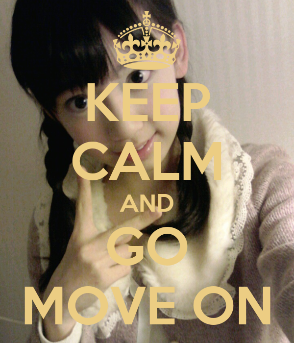 KEEP CALM AND GO MOVE ON