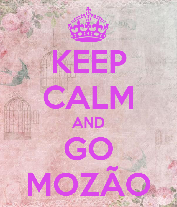KEEP CALM AND GO MOZÃO