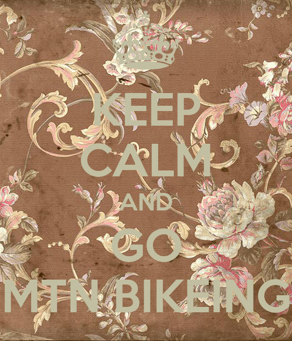 KEEP CALM AND GO MTN BIKEING