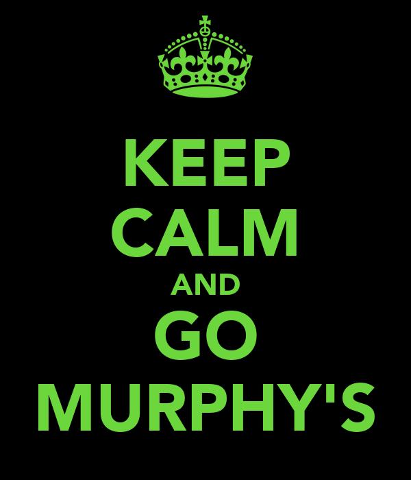 KEEP CALM AND GO MURPHY'S