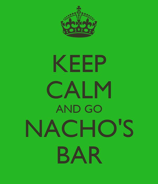 KEEP CALM AND GO NACHO'S BAR
