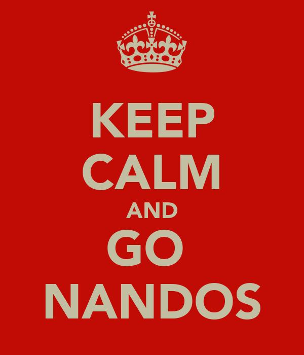 KEEP CALM AND GO  NANDOS