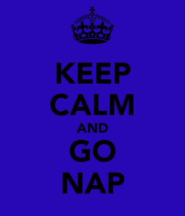 KEEP CALM AND GO NAP