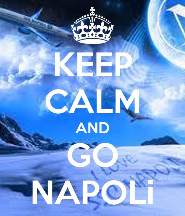 KEEP CALM AND GO NAPOLi