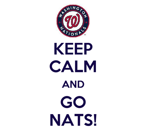 KEEP CALM AND GO NATS!