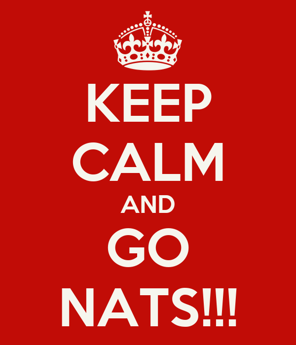 KEEP CALM AND GO NATS!!!