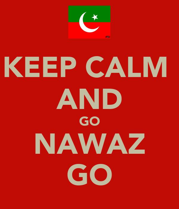 KEEP CALM  AND GO NAWAZ GO