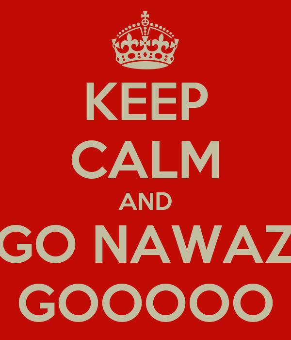 KEEP CALM AND GO NAWAZ GOOOOO