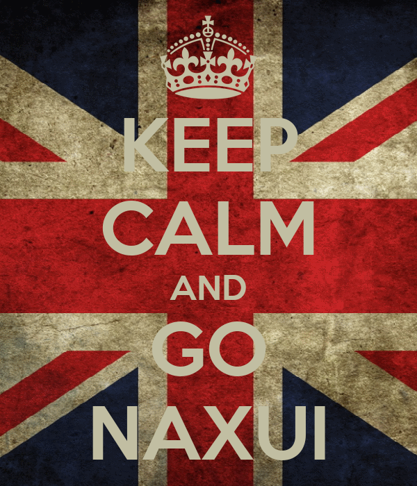 KEEP CALM AND GO NAXUI