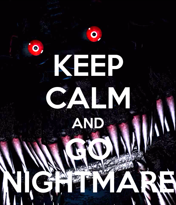 KEEP CALM AND GO NIGHTMARE