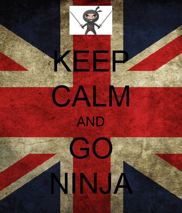 KEEP CALM AND GO NINJA