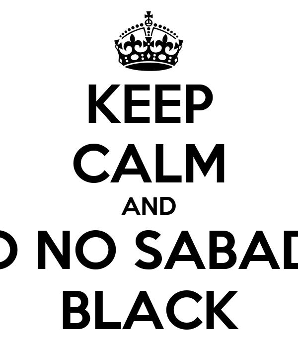KEEP CALM AND GO NO SABADO BLACK