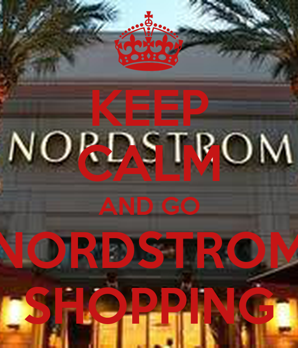 KEEP CALM AND GO NORDSTROM SHOPPING