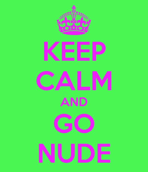 KEEP CALM AND GO NUDE