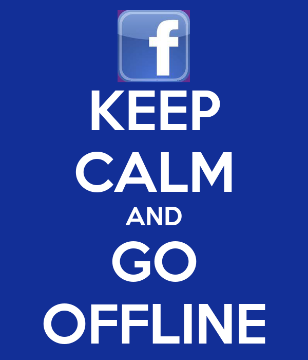 KEEP CALM AND GO OFFLINE