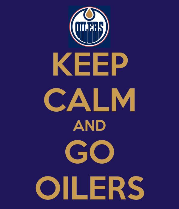 KEEP CALM AND GO OILERS