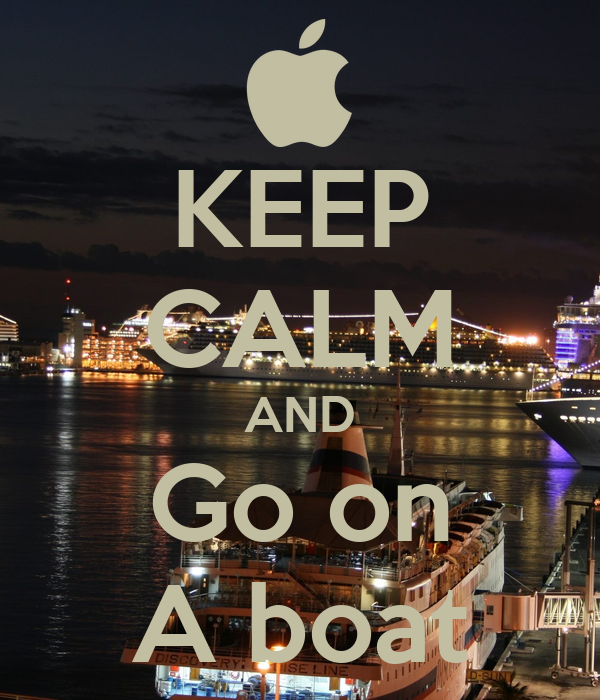KEEP CALM AND Go on A boat