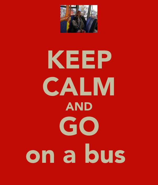 KEEP CALM AND GO on a bus