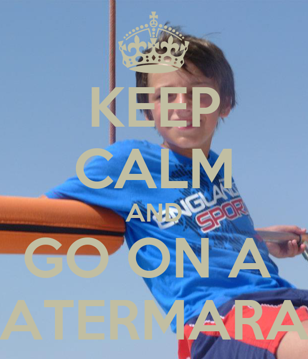 KEEP CALM AND GO ON A  CATERMARAN