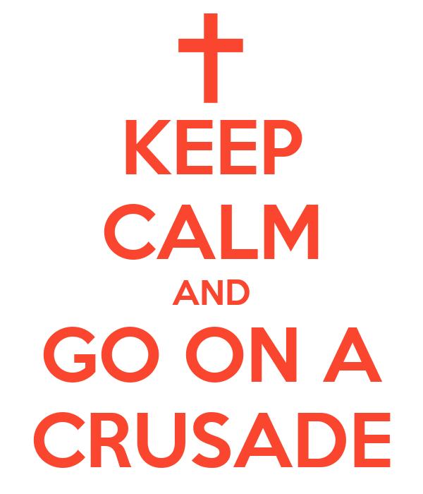 KEEP CALM AND GO ON A CRUSADE
