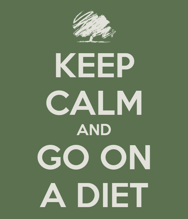 KEEP CALM AND GO ON A DIET