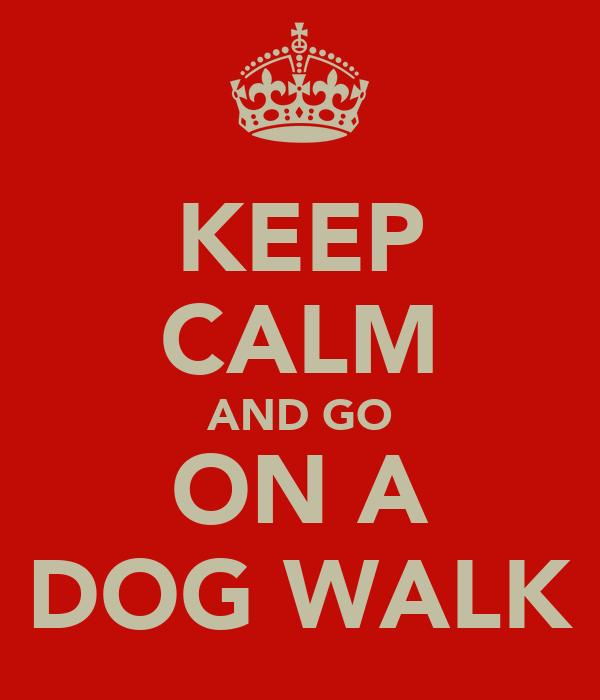 KEEP CALM AND GO ON A DOG WALK