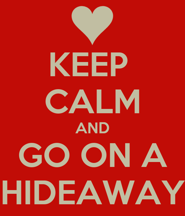 KEEP  CALM AND GO ON A  HIDEAWAY