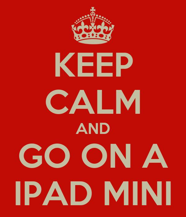 KEEP CALM AND GO ON A IPAD MINI