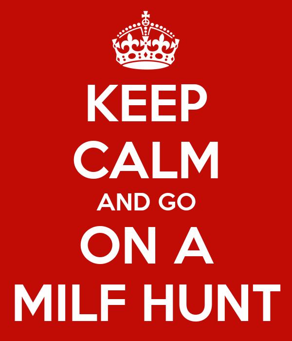 KEEP CALM AND GO ON A MILF HUNT