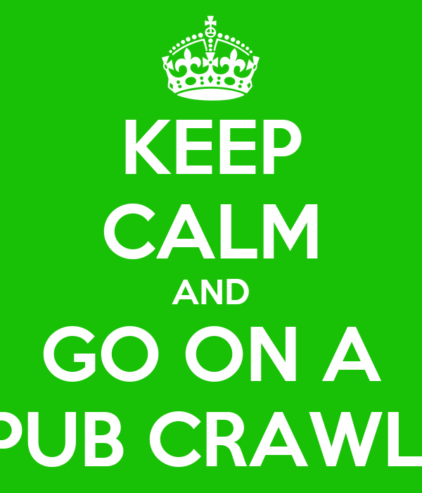 KEEP CALM AND GO ON A PUB CRAWL!
