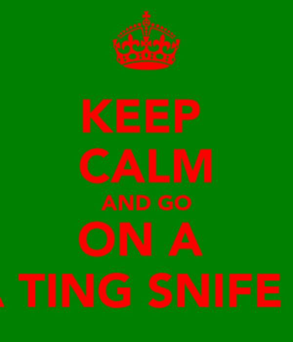 KEEP  CALM AND GO ON A  PUKA TING SNIFE HYPE