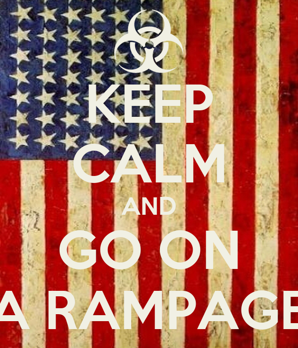 KEEP CALM AND GO ON A RAMPAGE