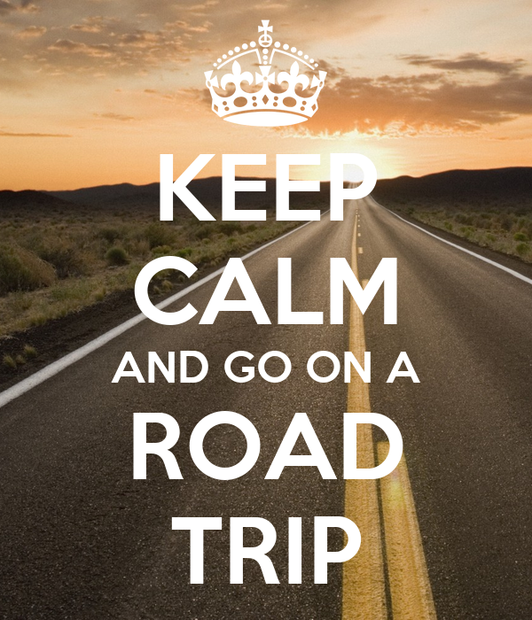 KEEP CALM AND GO ON A ROAD TRIP