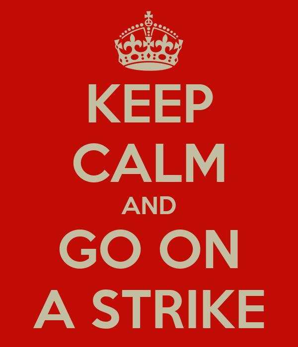 KEEP CALM AND GO ON A STRIKE