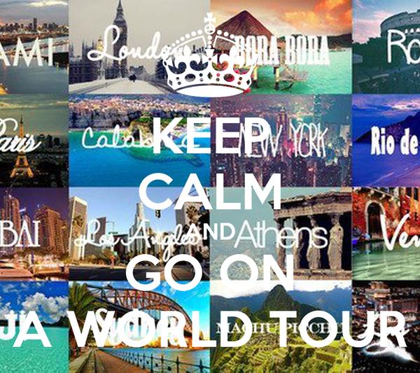 KEEP CALM AND GO ON A WORLD TOUR