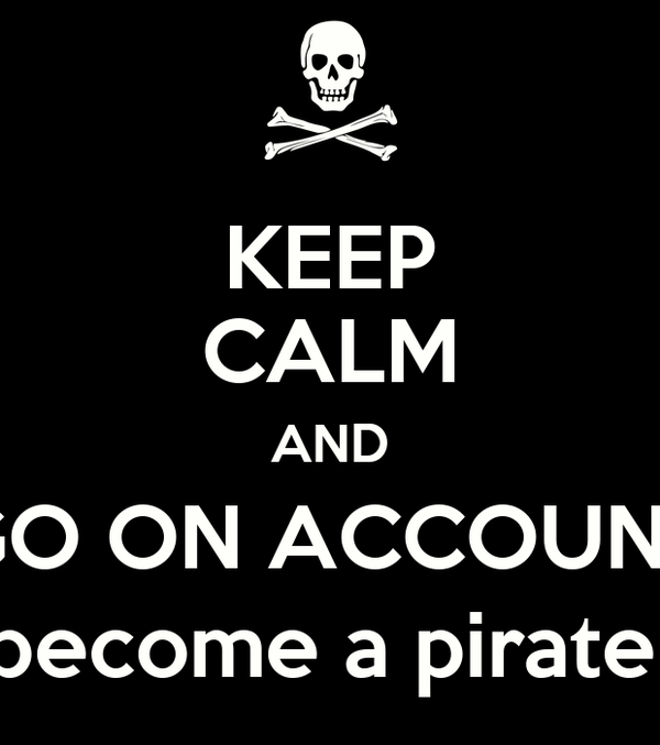 KEEP CALM AND GO ON ACCOUNT (become a pirate!)