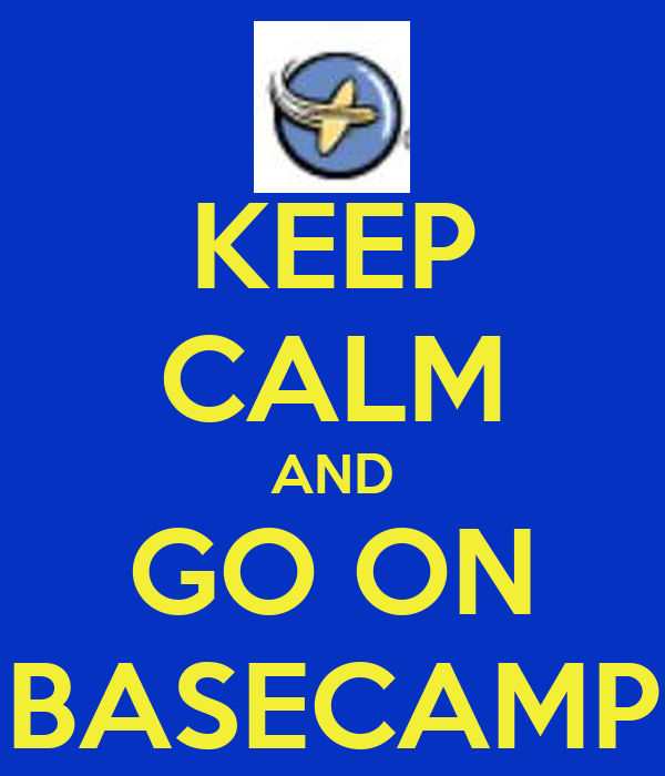 KEEP CALM AND GO ON BASECAMP