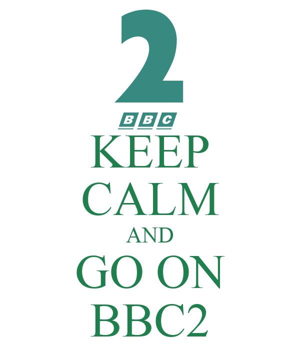 KEEP CALM AND GO ON BBC2