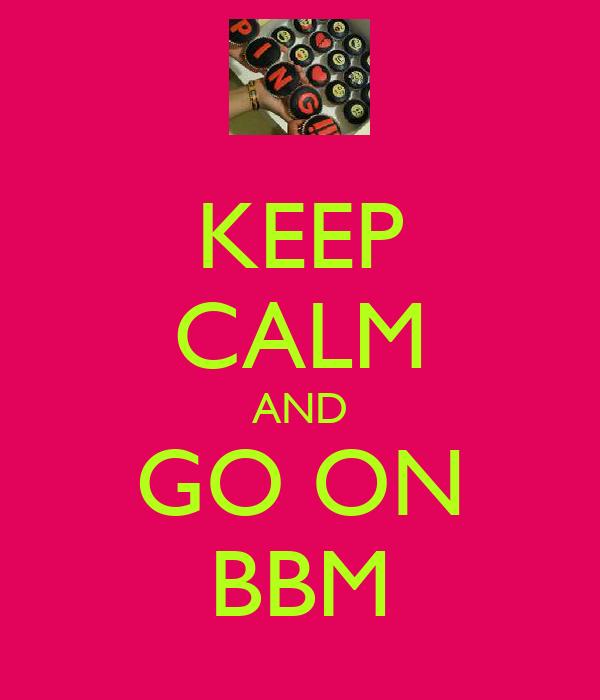 KEEP CALM AND GO ON BBM