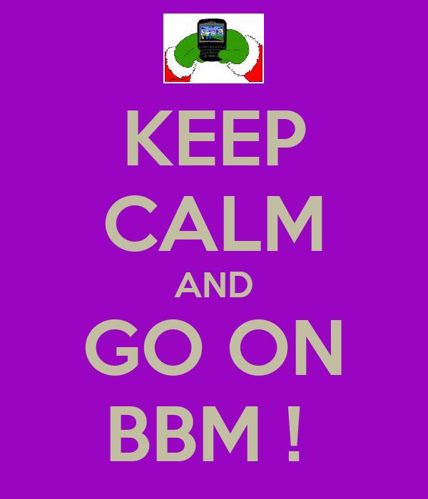 KEEP CALM AND GO ON BBM !