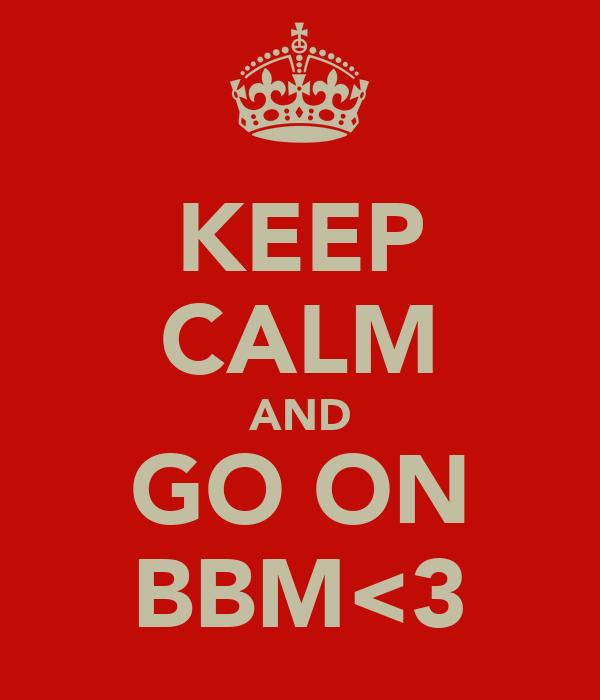 KEEP CALM AND GO ON BBM<3