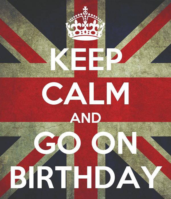 KEEP CALM AND GO ON BIRTHDAY
