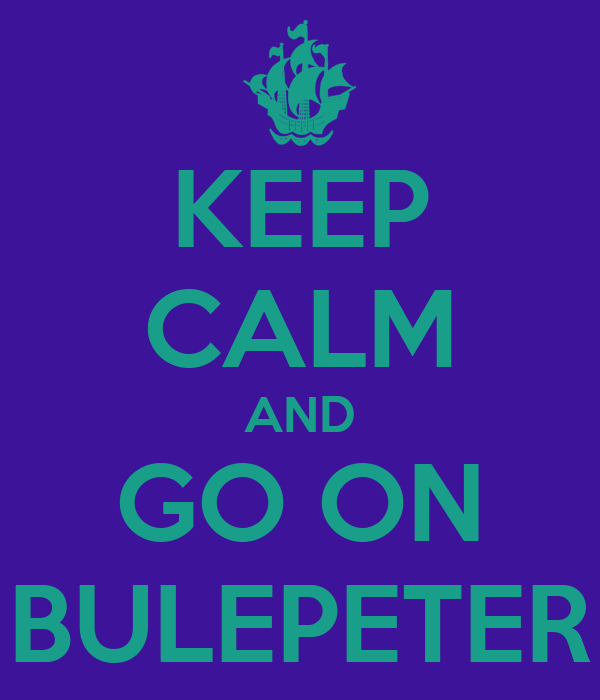 KEEP CALM AND GO ON BULEPETER