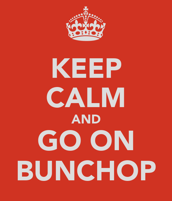 KEEP CALM AND GO ON BUNCHOP