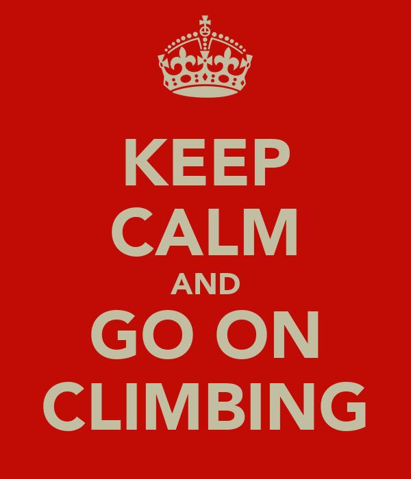 KEEP CALM AND GO ON CLIMBING