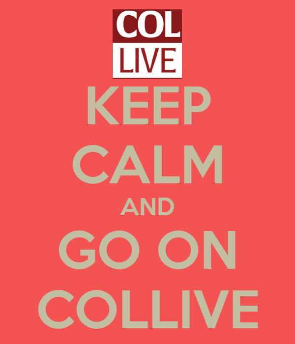 KEEP CALM AND GO ON COLLIVE