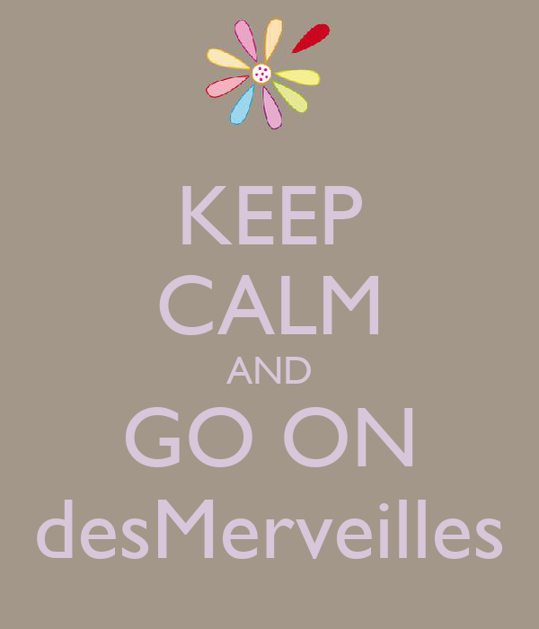 KEEP CALM AND GO ON desMerveilles