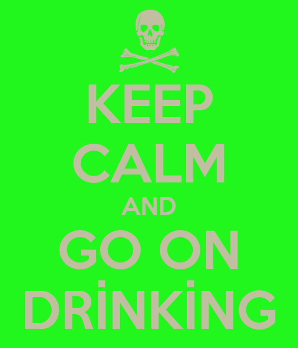 KEEP CALM AND GO ON DRİNKİNG