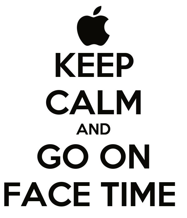 KEEP CALM AND GO ON FACE TIME